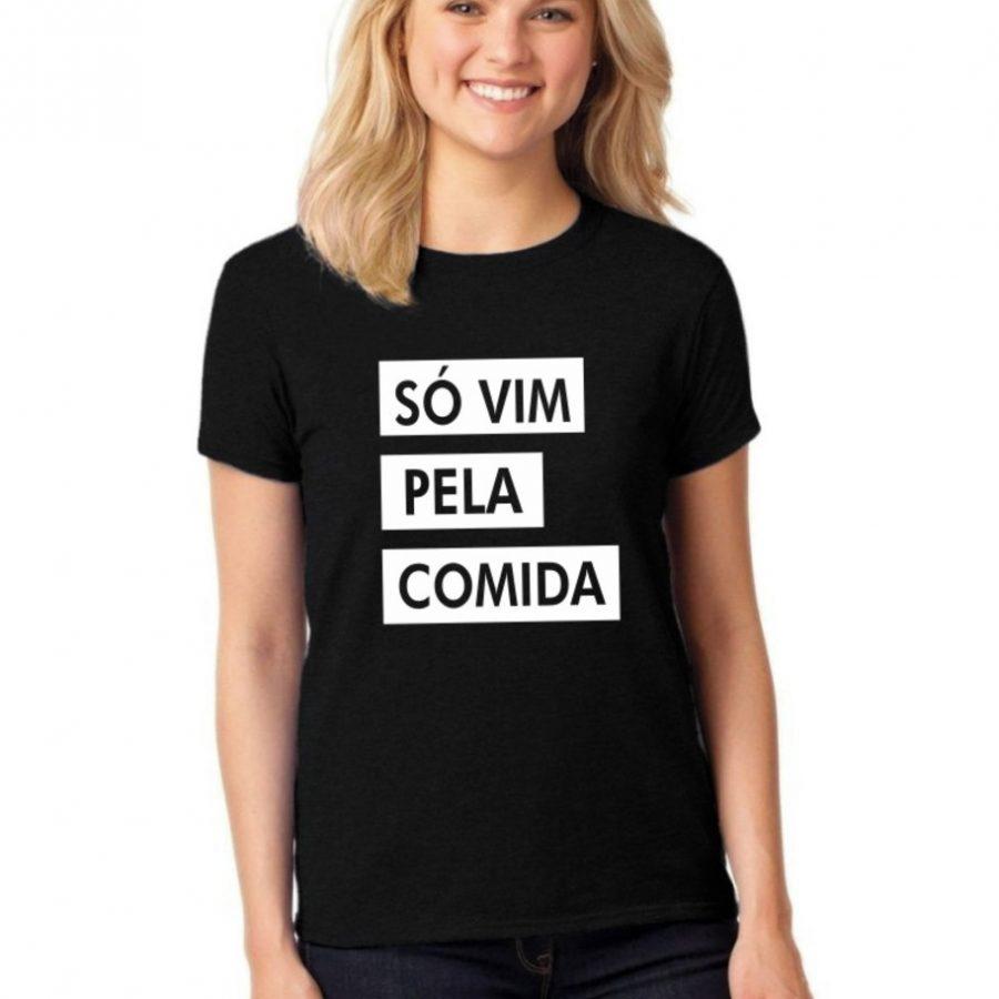 Camiseta Feminina T-Shirt Só Vim Pela Comida